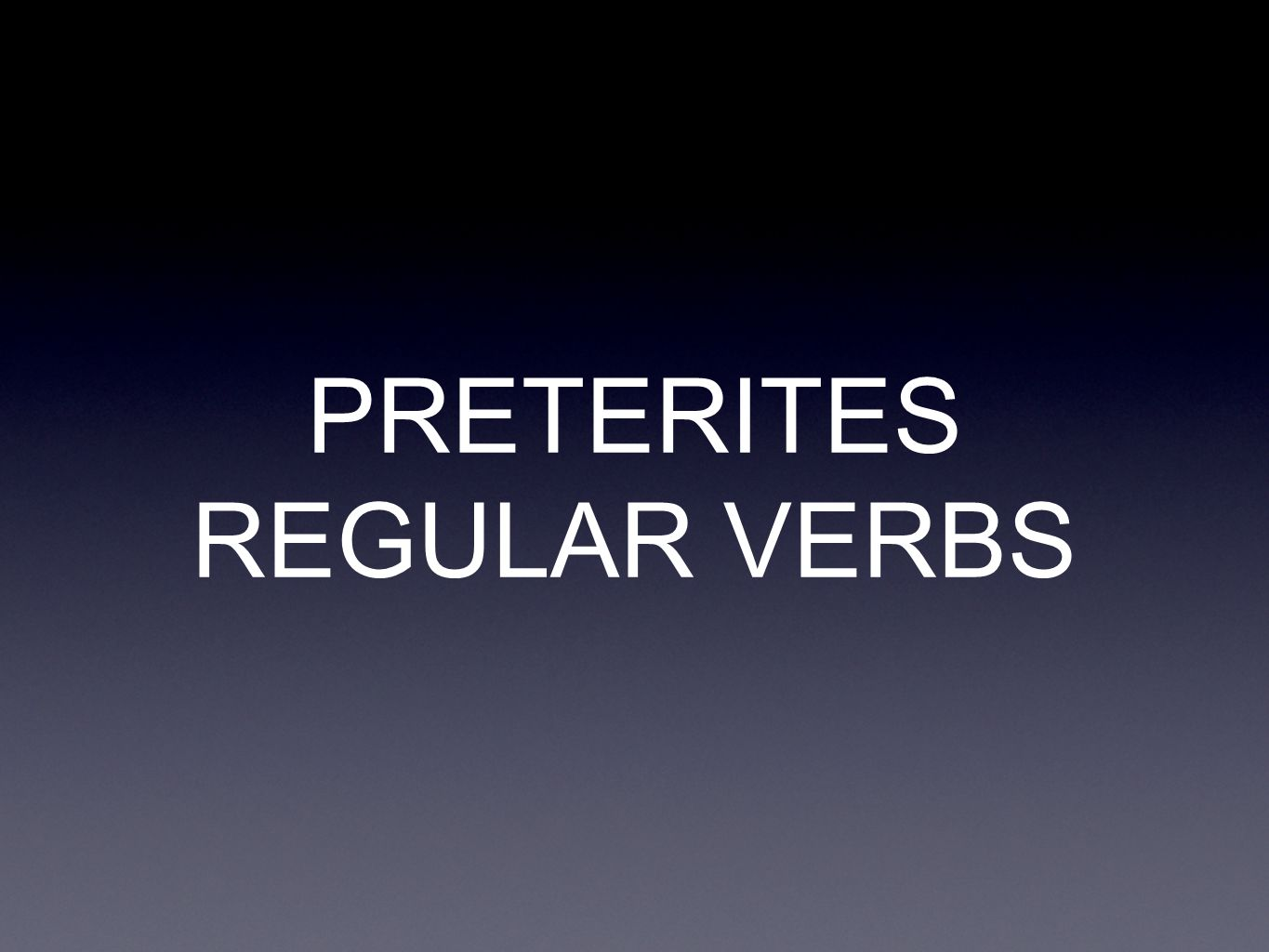 PRETERITES REGULAR VERBS