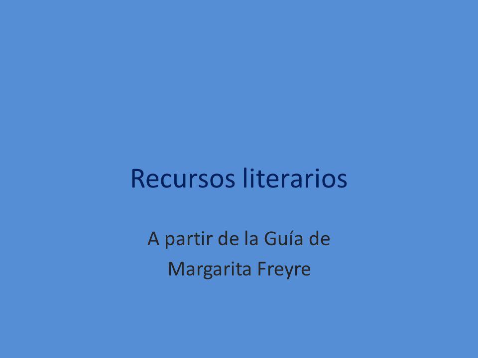 Recursos literarios A partir de la Guía de Margarita Freyre