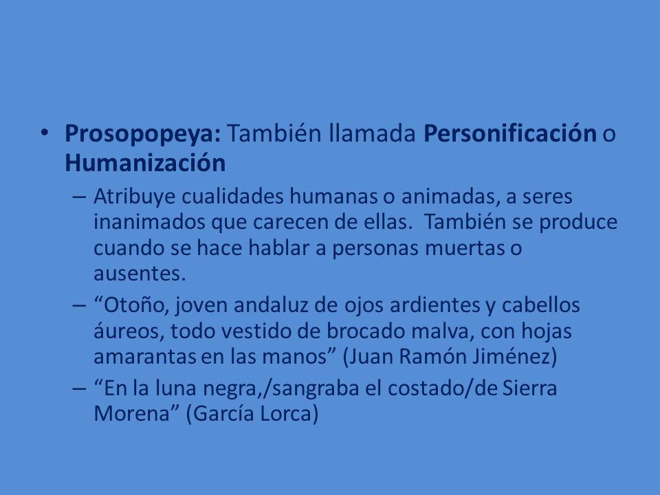 Prosopopeya: También llamada Personificación o Humanización – Atribuye cualidades humanas o animadas, a seres inanimados que carecen de ellas. También