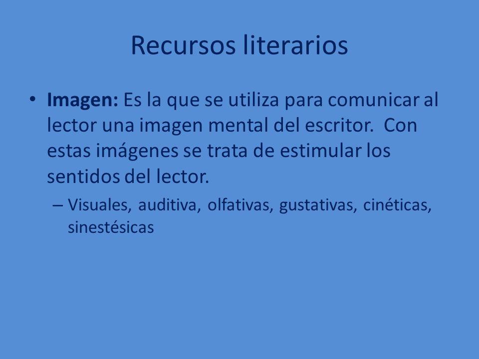 Recursos literarios Imagen: Es la que se utiliza para comunicar al lector una imagen mental del escritor. Con estas imágenes se trata de estimular los