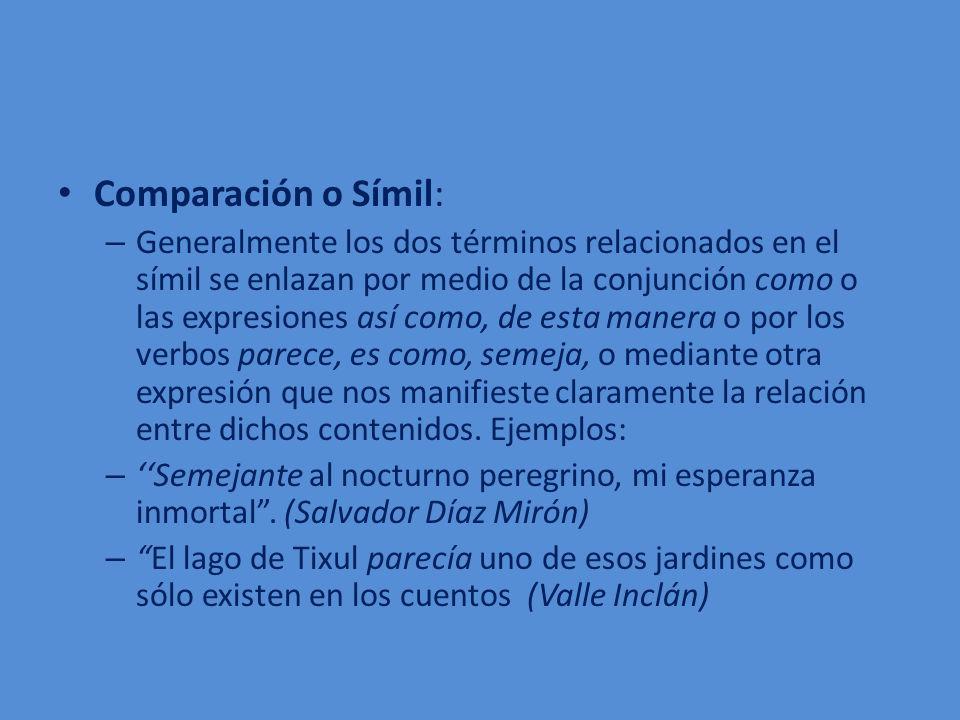 Comparación o Símil: – Generalmente los dos términos relacionados en el símil se enlazan por medio de la conjunción como o las expresiones así como, d