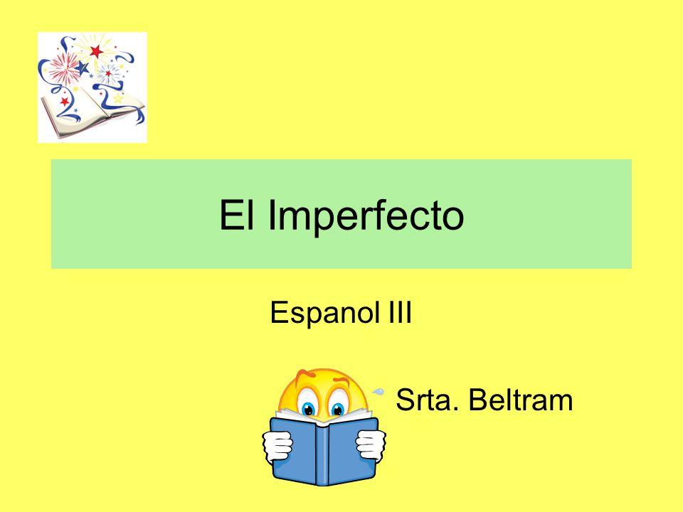 El Imperfecto Espanol III Srta. Beltram