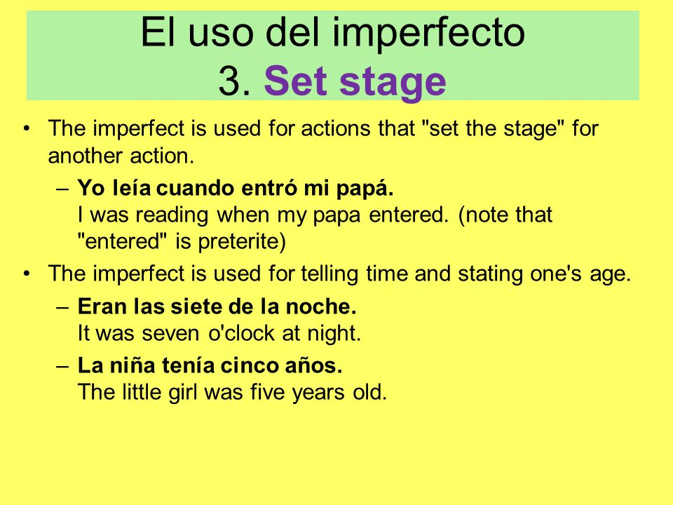 El uso del imperfecto 3. Set stage The imperfect is used for actions that
