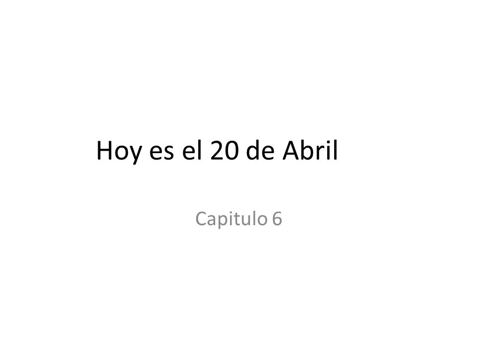 Hoy es el 20 de Abril Capitulo 6