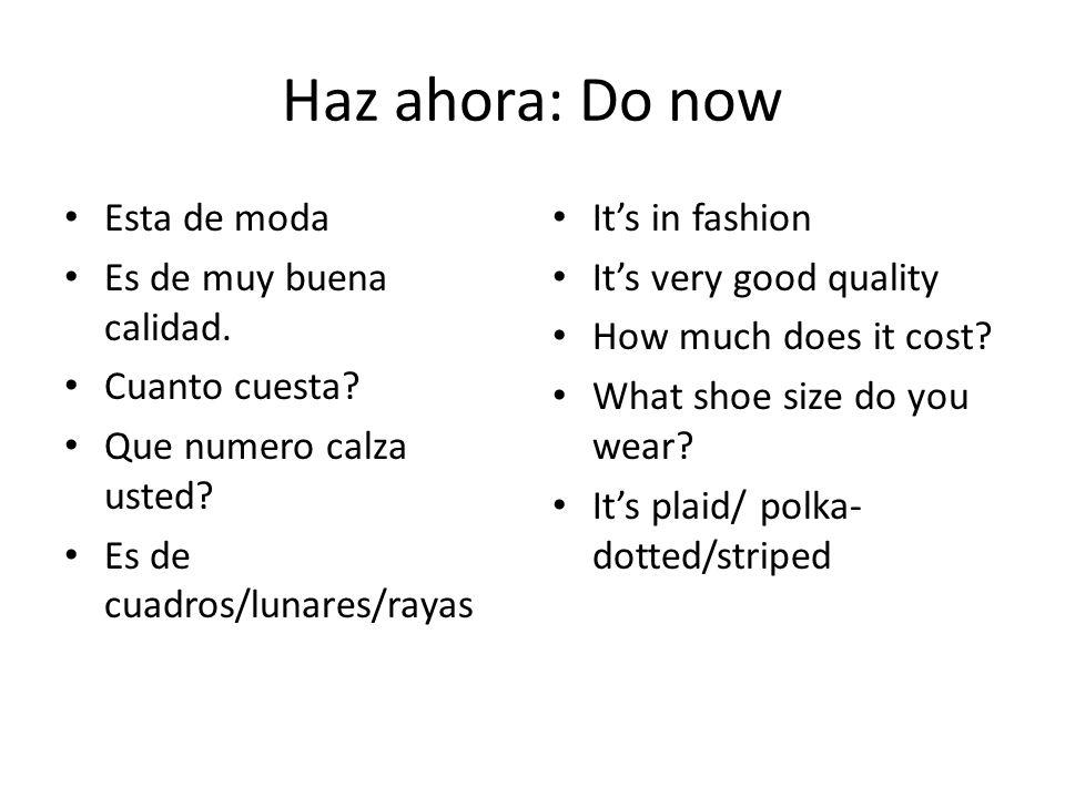 Haz ahora: Do now Esta de moda Es de muy buena calidad.