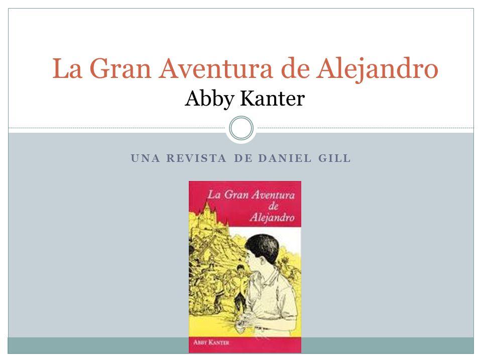 UNA REVISTA DE DANIEL GILL La Gran Aventura de Alejandro Abby Kanter