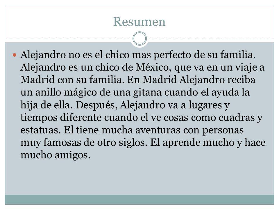 Resumen Alejandro no es el chico mas perfecto de su familia. Alejandro es un chico de México, que va en un viaje a Madrid con su familia. En Madrid Al