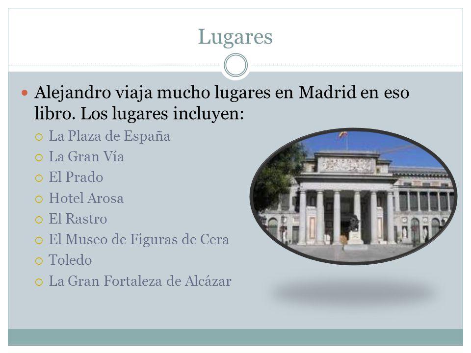 Lugares Alejandro viaja mucho lugares en Madrid en eso libro. Los lugares incluyen: La Plaza de España La Gran Vía El Prado Hotel Arosa El Rastro El M