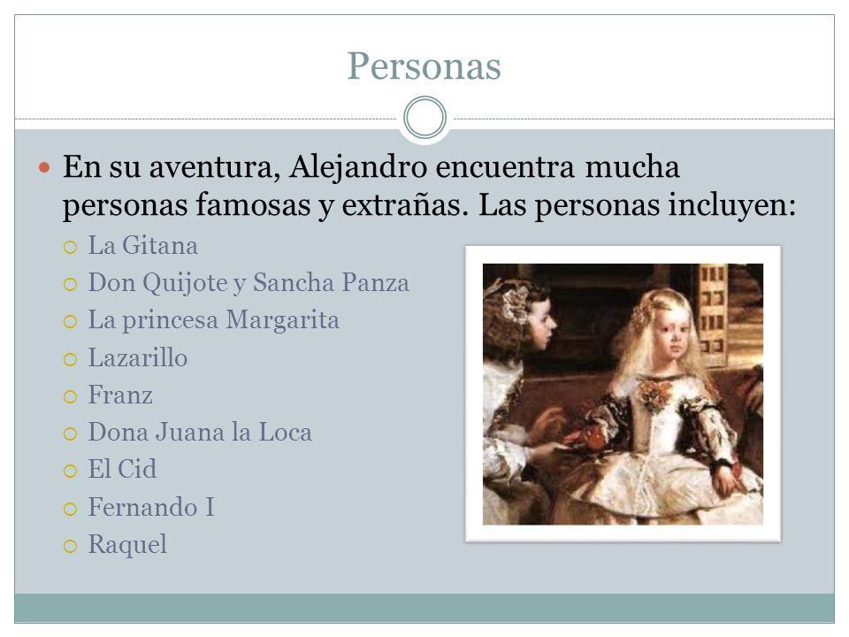 Personas En su aventura, Alejandro encuentra mucha personas famosas y extrañas. Las personas incluyen: La Gitana Don Quijote y Sancha Panza La princes