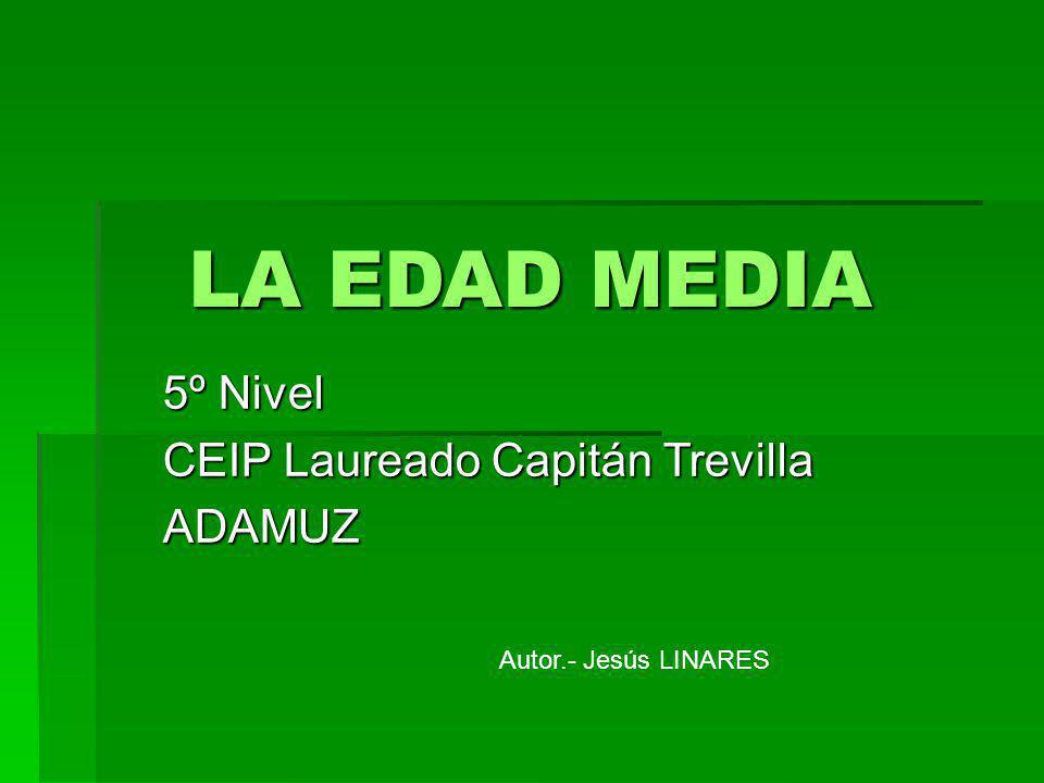 LA EDAD MEDIA 5º Nivel CEIP Laureado Capitán Trevilla ADAMUZ Autor.- Jesús LINARES