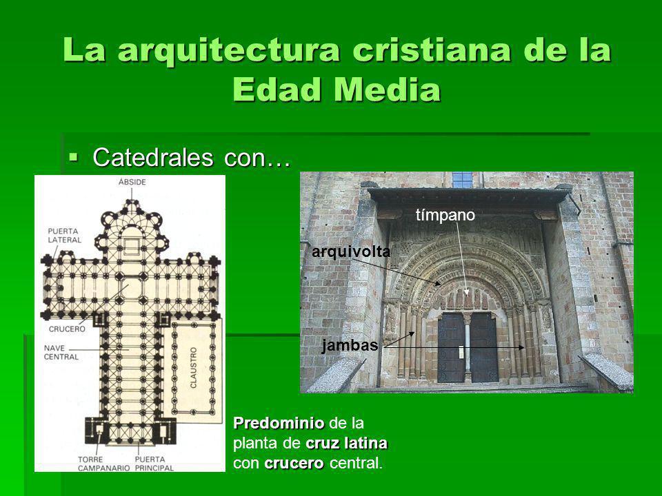 La arquitectura cristiana de la Edad Media Catedrales con… Catedrales con… Predominio cruz latina crucero Predominio de la planta de cruz latina con c