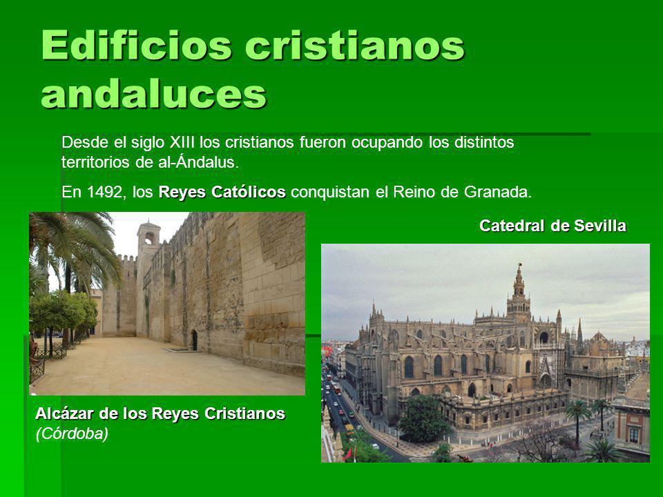Edificios cristianos andaluces Desde el siglo XIII los cristianos fueron ocupando los distintos territorios de al-Ándalus. Reyes Católicos En 1492, lo