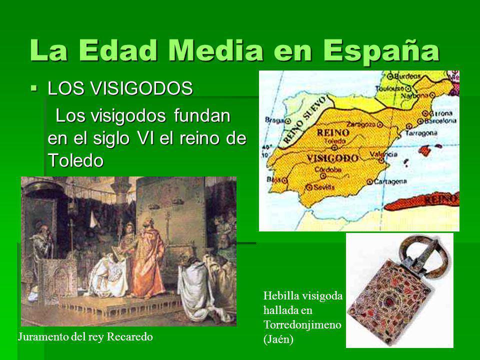 La Edad Media en España LOS VISIGODOS LOS VISIGODOS Los visigodos fundan en el siglo VI el reino de Toledo Los visigodos fundan en el siglo VI el rein