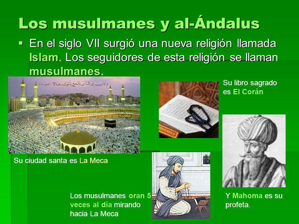 Los musulmanes y al-Ándalus En el siglo VII surgió una nueva religión llamada IslamLos seguidores de esta religión se llaman musulmanes En el siglo VI