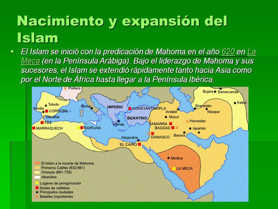 Nacimiento y expansión del Islam El Islam se inició con la predicación de Mahoma en el año 620 en La Meca (en la Península Arábiga). Bajo el liderazgo