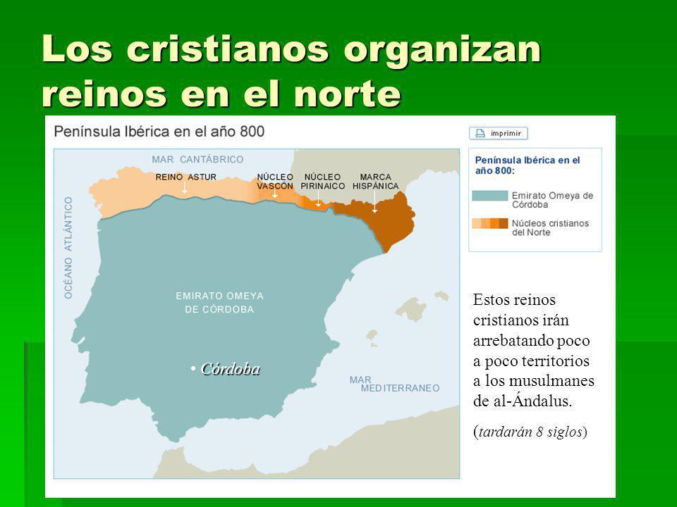 Los cristianos organizan reinos en el norte Estos reinos cristianos irán arrebatando poco a poco territorios a los musulmanes de al-Ándalus. ( tardará