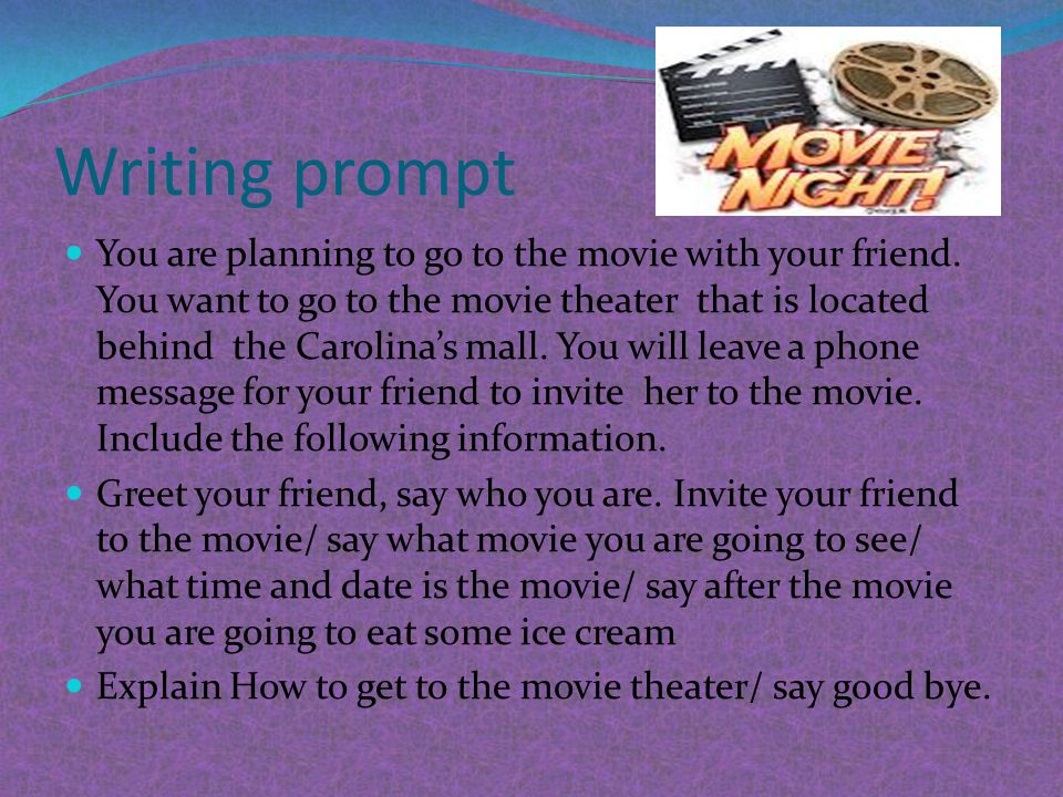 Writing prompt You are planning to go to the movie with your friend.