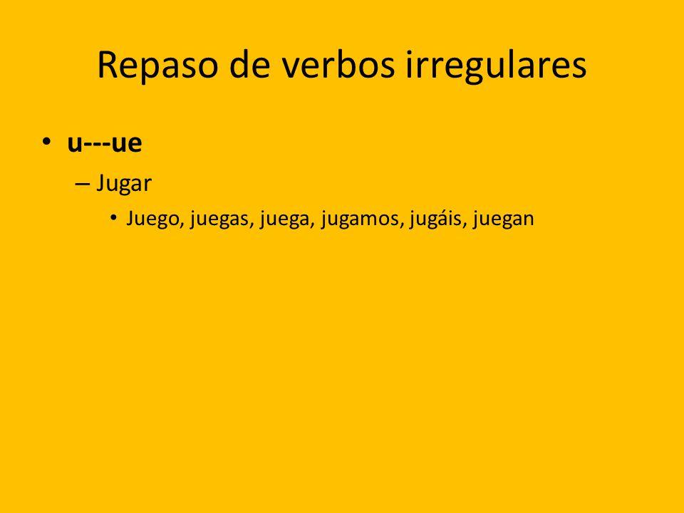 Repaso de verbos irregulares u---ue – Jugar Juego, juegas, juega, jugamos, jugáis, juegan