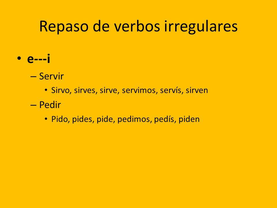 Repaso de verbos irregulares e---i – Servir Sirvo, sirves, sirve, servimos, servís, sirven – Pedir Pido, pides, pide, pedimos, pedís, piden
