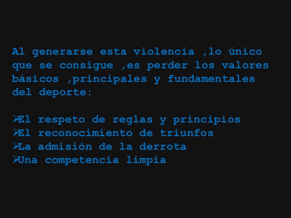 Al generarse esta violencia,lo único que se consigue,es perder los valores básicos,principales y fundamentales del deporte: El respeto de reglas y pri