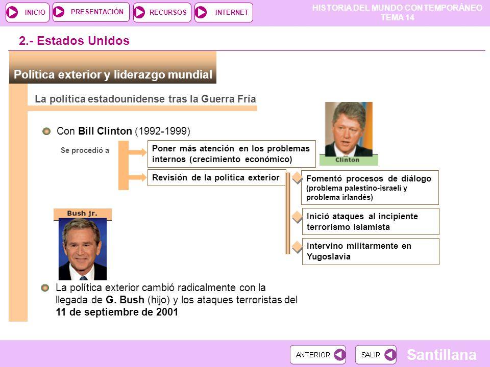 HISTORIA DEL MUNDO CONTEMPORÁNEO TEMA 14 RECURSOSINTERNETPRESENTACIÓN Santillana INICIO La política estadounidense tras la Guerra Fría Con Bill Clinto