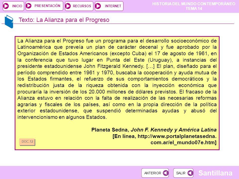 HISTORIA DEL MUNDO CONTEMPORÁNEO TEMA 14 RECURSOSINTERNETPRESENTACIÓN Santillana INICIO Texto: La Alianza para el Progreso La Alianza para el Progreso