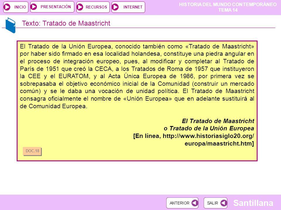 HISTORIA DEL MUNDO CONTEMPORÁNEO TEMA 14 RECURSOSINTERNETPRESENTACIÓN Santillana INICIO Texto: Tratado de Maastricht El Tratado de la Unión Europea, c