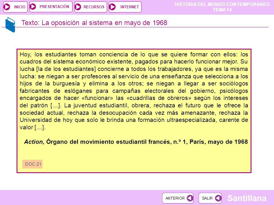 HISTORIA DEL MUNDO CONTEMPORÁNEO TEMA 14 RECURSOSINTERNETPRESENTACIÓN Santillana INICIO Texto: La oposición al sistema en mayo de 1968 Hoy, los estudi