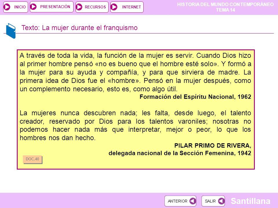 HISTORIA DEL MUNDO CONTEMPORÁNEO TEMA 14 RECURSOSINTERNETPRESENTACIÓN Santillana INICIO Texto: La mujer durante el franquismo A través de toda la vida
