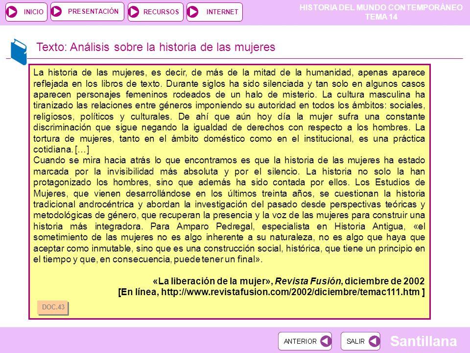 HISTORIA DEL MUNDO CONTEMPORÁNEO TEMA 14 RECURSOSINTERNETPRESENTACIÓN Santillana INICIO Texto: Análisis sobre la historia de las mujeres La historia d