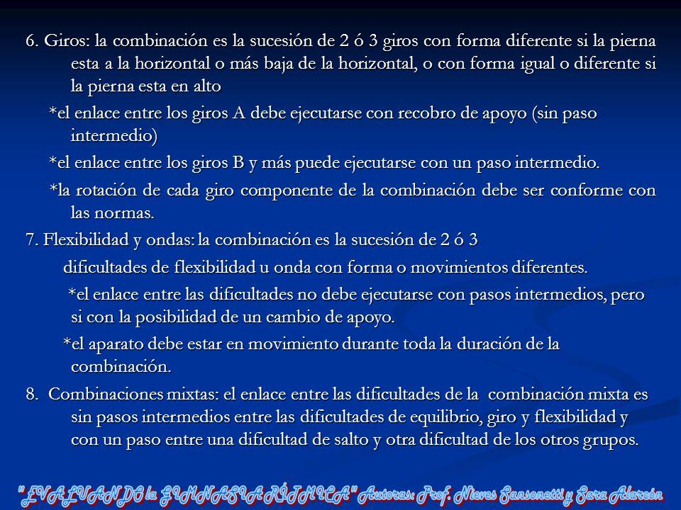 6. Giros: la combinación es la sucesión de 2 ó 3 giros con forma diferente si la pierna esta a la horizontal o más baja de la horizontal, o con forma