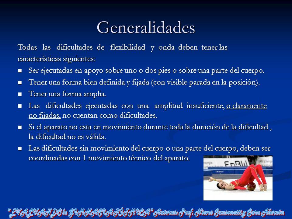 Generalidades Todas las dificultades de flexibilidad y onda deben tener las características siguientes: Ser ejecutadas en apoyo sobre uno o dos pies o