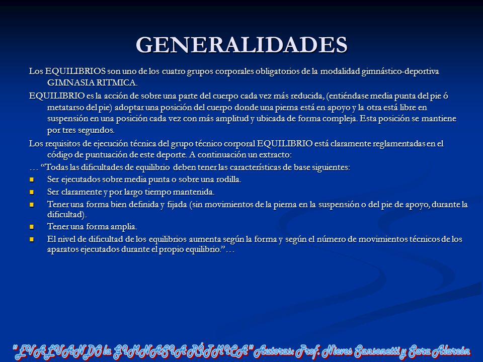 GENERALIDADES Los EQUILIBRIOS son uno de los cuatro grupos corporales obligatorios de la modalidad gimnástico-deportiva GIMNASIA RITMICA. Los EQUILIBR