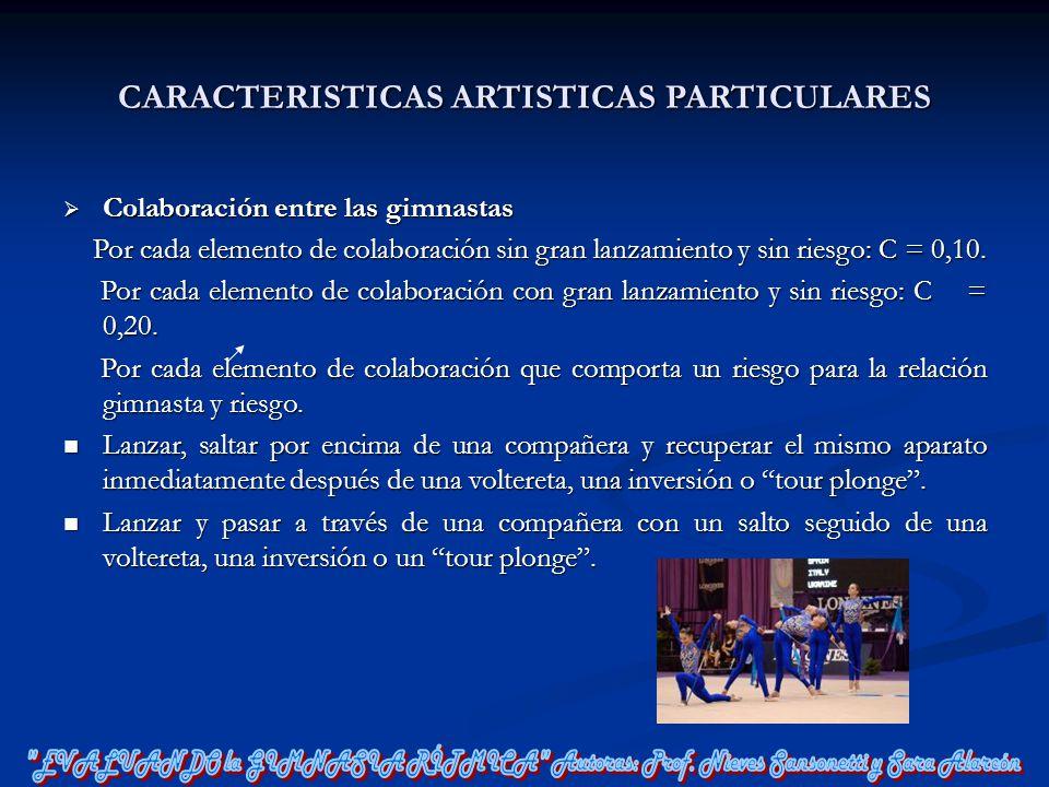 CARACTERISTICAS ARTISTICAS PARTICULARES Colaboración entre las gimnastas Colaboración entre las gimnastas Por cada elemento de colaboración sin gran l