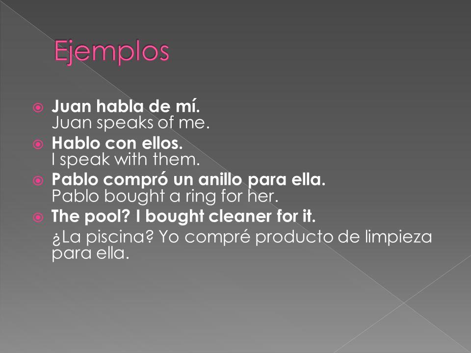 These pronouns follow prepositions (like de, para, por, a, hacia etc.) mí – me nosotros – us ti – you él/ella/usted – him/her/it/youEllos/ustedes – them/you all