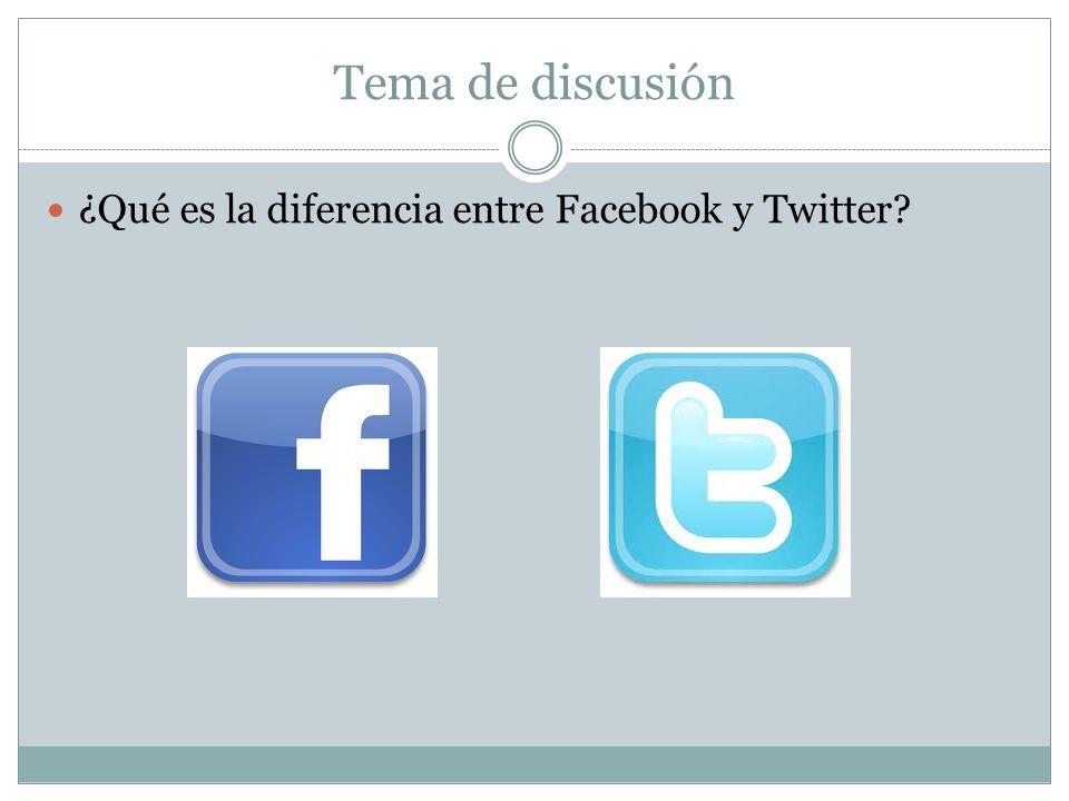Tema de discusión ¿Qué es la diferencia entre Facebook y Twitter?