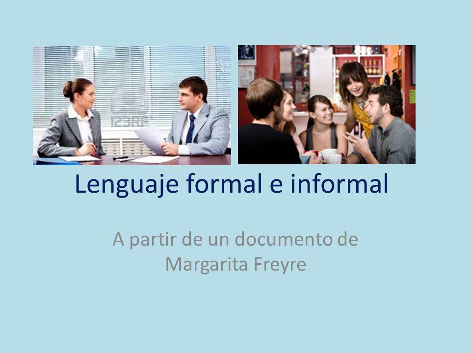 Lenguaje formal e informal A partir de un documento de Margarita Freyre