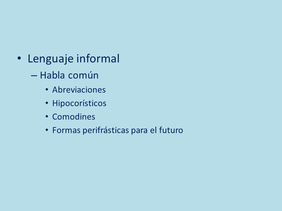 Lenguaje informal – Habla común Abreviaciones Hipocorísticos Comodines Formas perifrásticas para el futuro
