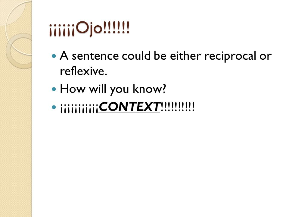 ¡¡¡¡¡¡Ojo!!!!!! A sentence could be either reciprocal or reflexive. How will you know? ¡¡¡¡¡¡¡¡¡¡¡CONTEXT!!!!!!!!!!