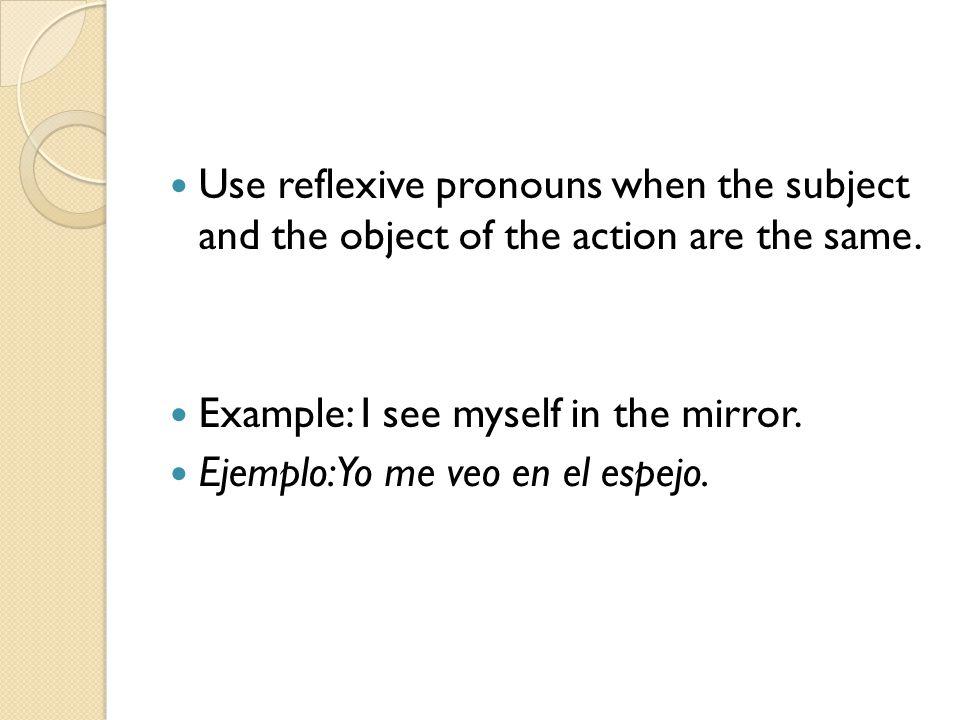 Reflexive pronouns: SubjectReflexive Pronoun I you he she we you all they myself yourself himself herself ourselves yourselves (yallselves?) themselves