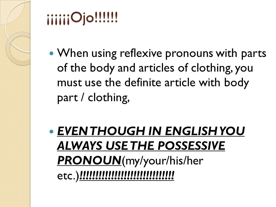 ¡¡¡¡¡¡Ojo!!!!!! When using reflexive pronouns with parts of the body and articles of clothing, you must use the definite article with body part / clot
