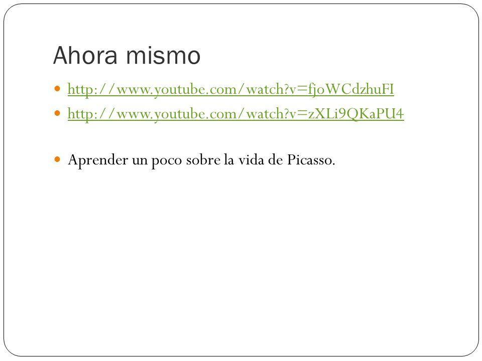 Ahora mismo http://www.youtube.com/watch?v=fjoWCdzhuFI http://www.youtube.com/watch?v=zXLi9QKaPU4 Aprender un poco sobre la vida de Picasso.