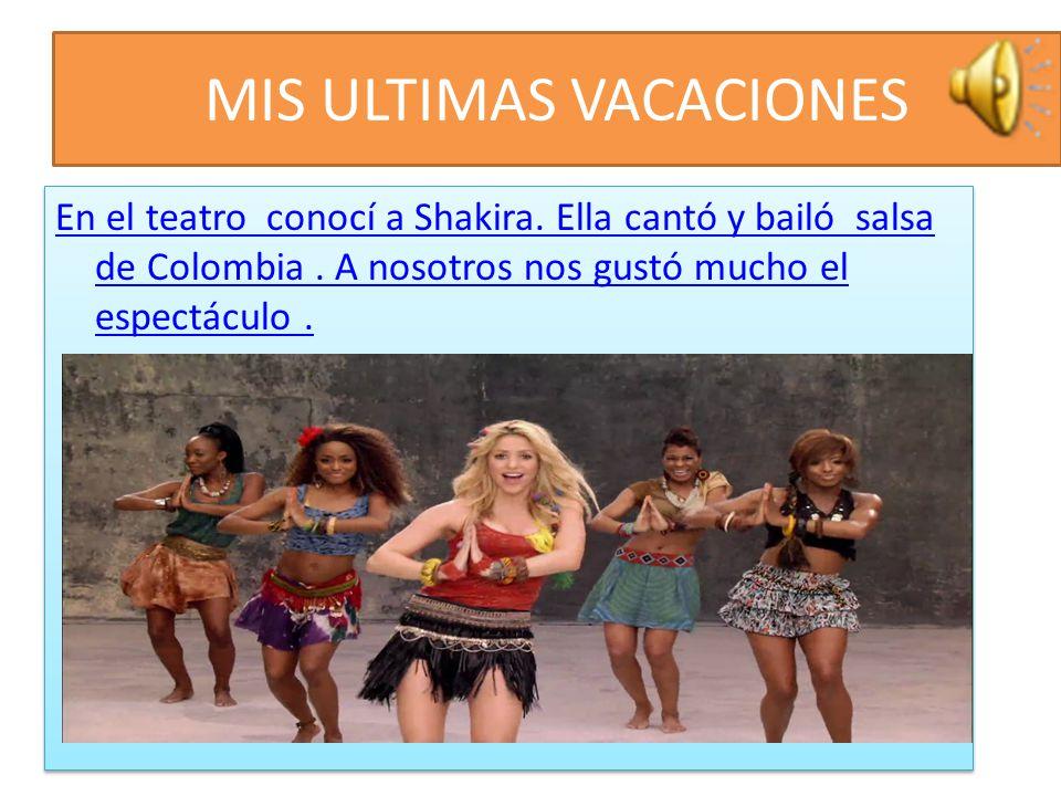 MIS ULTIMAS VACACIONES Luego por la noche fuimos a un teatro y vimos bailes tradicionales de Colombia. Nos gustó mucho la música. El baile más popular