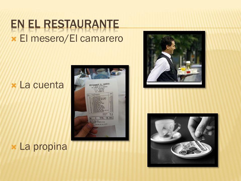 El mesero/El camarero La cuenta La propina