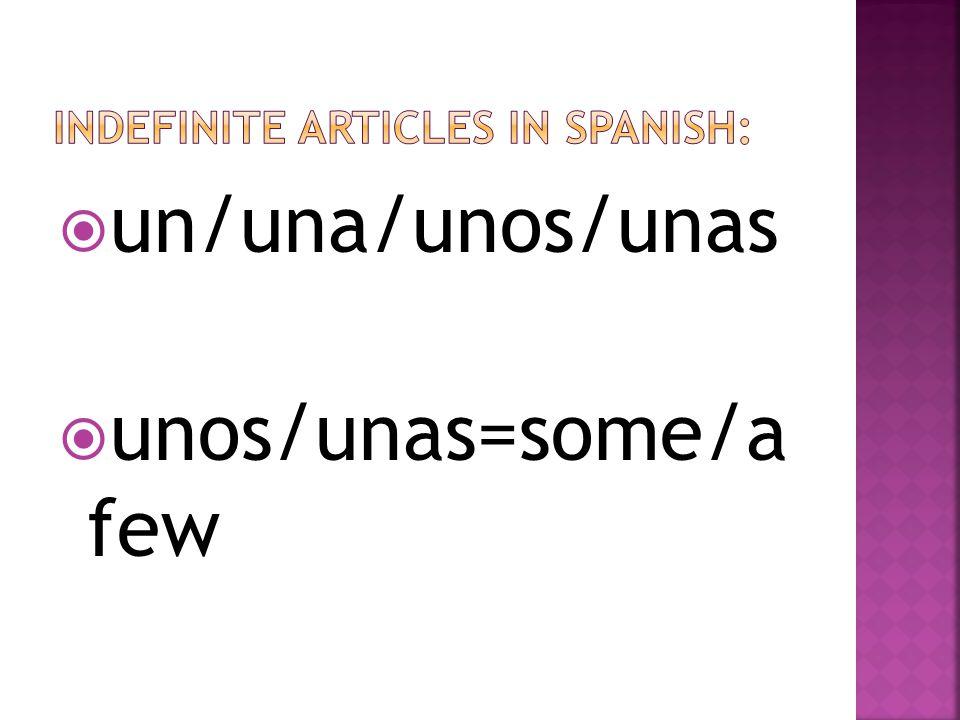 un/una/unos/unas unos/unas=some/a few