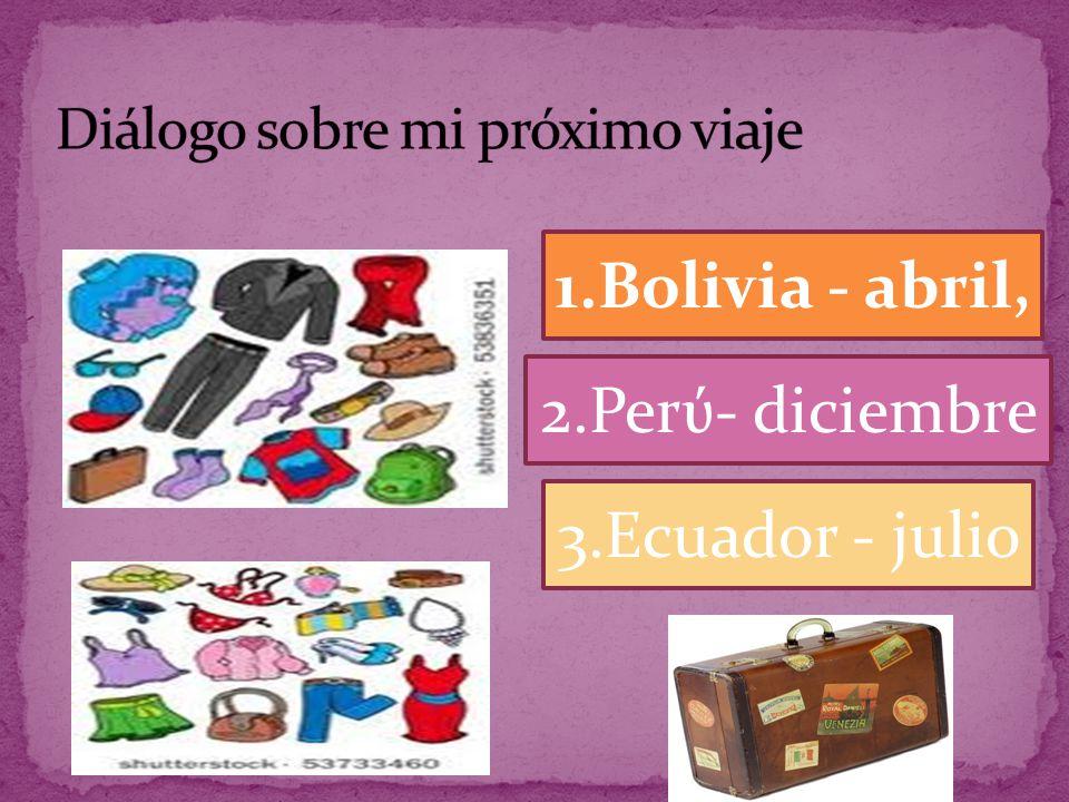 1.Bolivia - abril, 2.Perύ- diciembre 3.Ecuador - julio