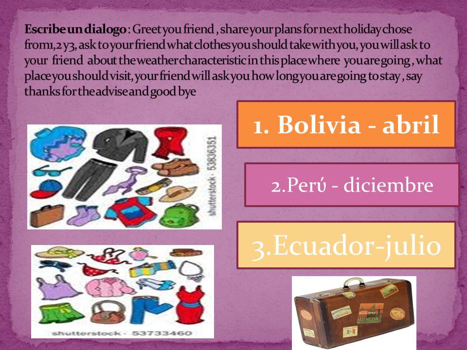 1. Bolivia - abril 2.Perύ - diciembre 3.Ecuador-julio