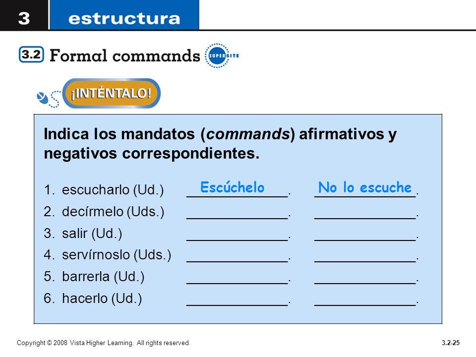 Copyright © 2008 Vista Higher Learning. All rights reserved.3.2-25 Indica los mandatos (commands) afirmativos y negativos correspondientes. 1.escuchar