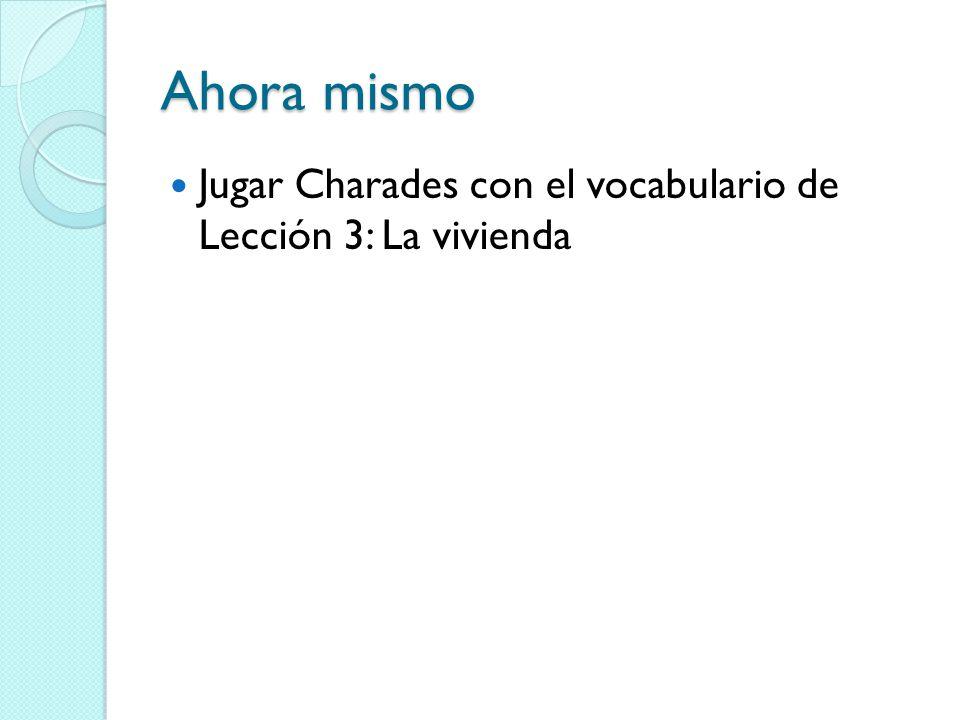 Ahora mismo Jugar Charades con el vocabulario de Lección 3: La vivienda