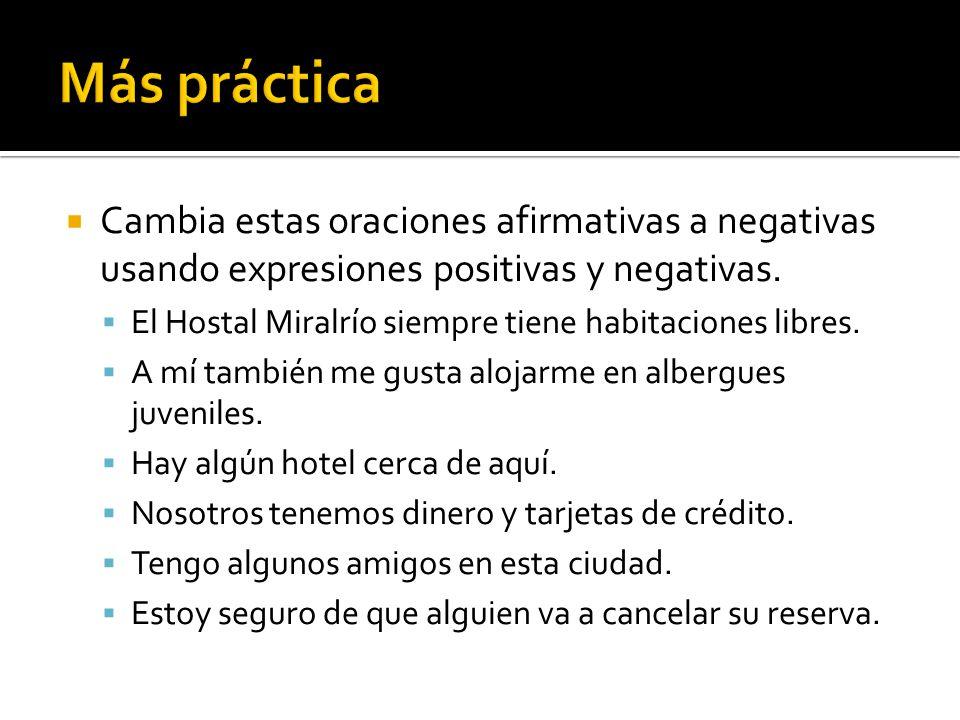 Cambia estas oraciones afirmativas a negativas usando expresiones positivas y negativas. El Hostal Miralrío siempre tiene habitaciones libres. A mí ta